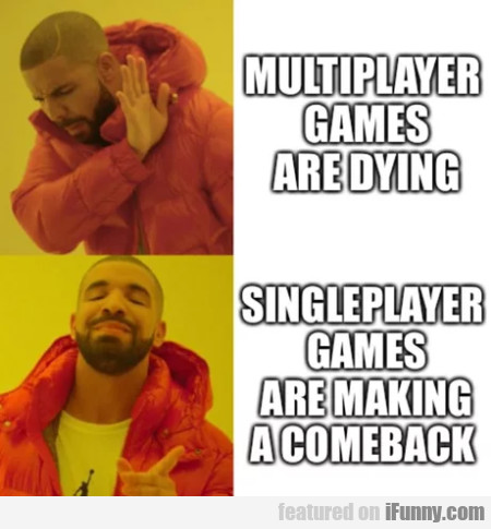 Multiplayer Games Are Dying - Singleplayer Games..