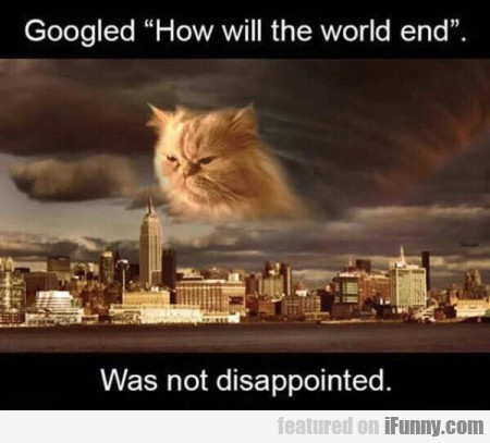 Googled How Will The World End. Was Not...