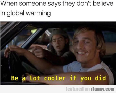 When Someone Says They Don't Believe In Global...
