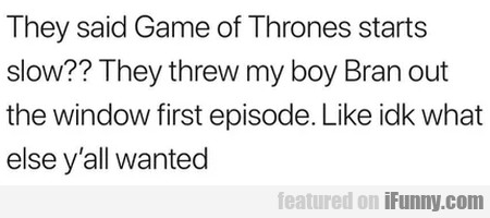 They Said Game Of Thrones Starts Slow - They...