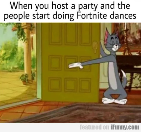 When You Host A Party And Then People Start...