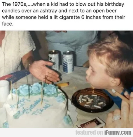 The 1970s,... When A Kid Had To Blow Out His...