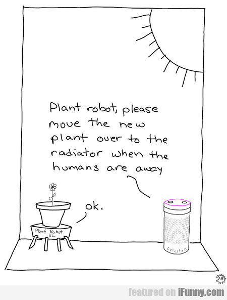Plant Robot, Please Move The New Plant Over To The