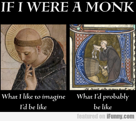 If I Were A Monk - What I Like To Imagine I'd Be..