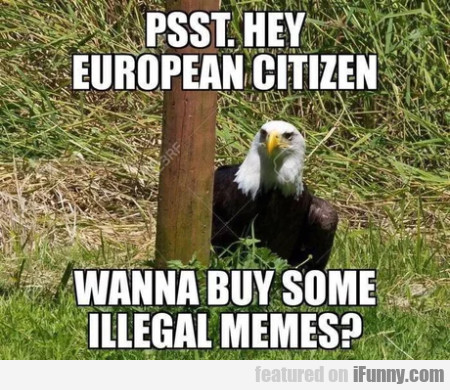 Psst. Hey European Citizen Wanna Buy Some...