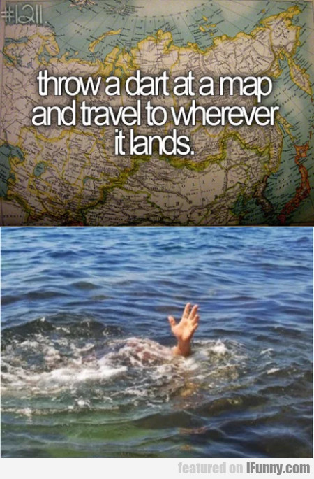 Throw A Dart At A Map And Travel To Wherever...