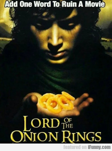 Add One Word To Ruin A Movie - Lord Of The...