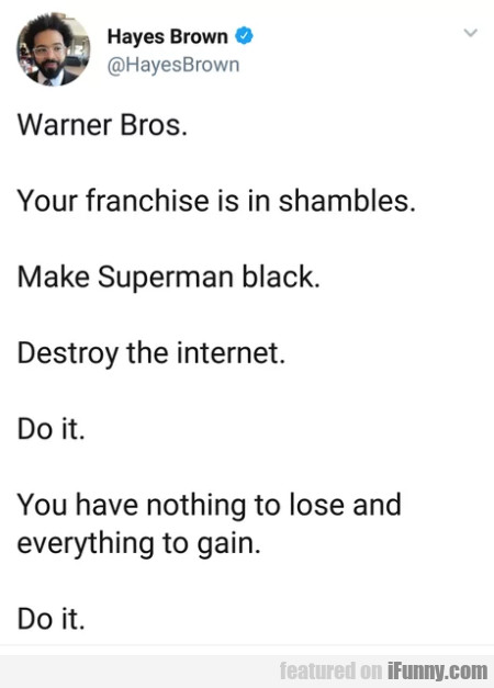 Warner Bros - Your franchise is in shambles...