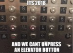 Its 2018 And We Cant Unpress An Elevator Button...