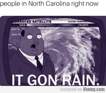 People In North Carolina Right Now - It Gon Rain