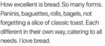 How Excellent Is Bread. So Many Forms. Paninis...