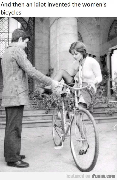 And Then An Idiot Invented The Women's Bicycles...