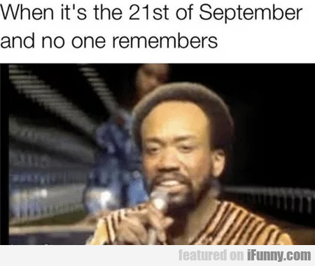 When it's the 21st of September and no one...