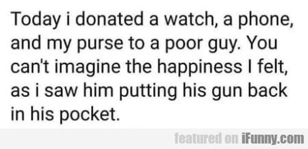 Today I donated a watch, a phone and my...