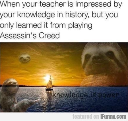When your teacher is impressed by your knowledge..