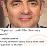 Superman Could Kill Mr. Bean Very Easily...