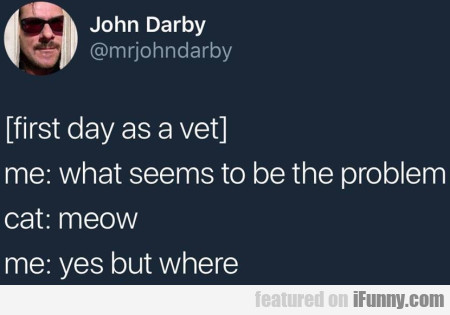 First Day As A Vet - Me - What Seems To...