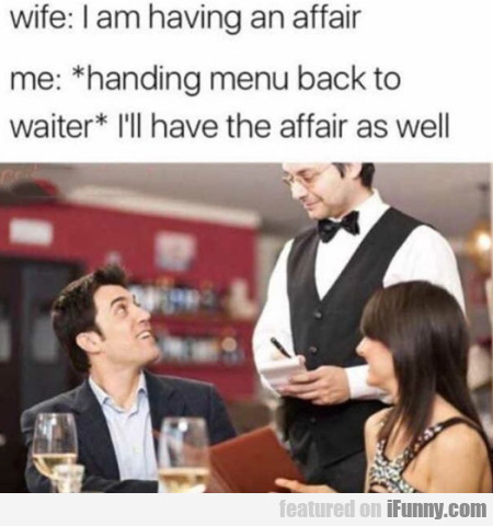 Wife - I am having an affair - Me - Handing menu..