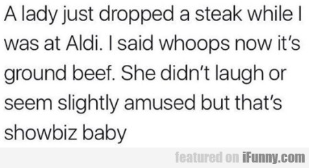 A Lady Just Dropped A Steak While I Was At Aldi...