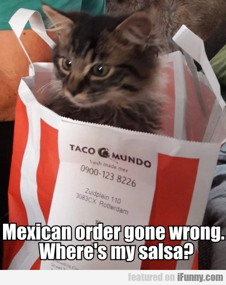 Mexican Order Gone Wrong. Where's My Salsa?
