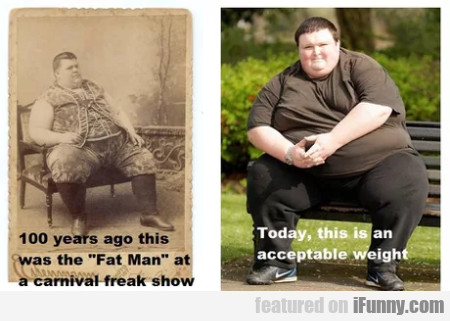 100 Years Ago This Was The Fat Man At A Carnival..