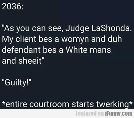 As You Can See, Judge Lashonda. My Client...