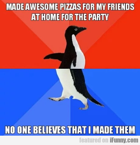 Made Awesome Pizzas For My Friends At Home...