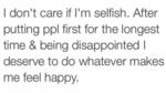 I Don't Care If I'm Selfish. After Putting...