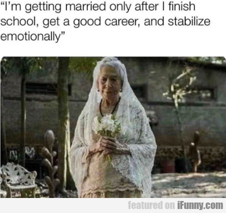I'm Getting Married Only After I Finish School