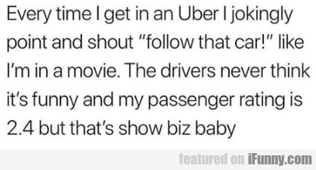 Every Time I Get In An Uber I Jokingly Point...