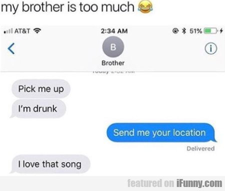 My Brother Is Too Much - Pick Me Up - I'm Drunk...