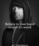 Believe In Your Beard Even If It's Weird...