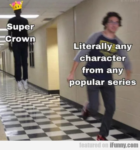Super Crown - Literally Any Character From Any...