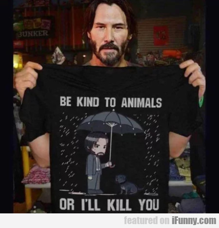 Be kind to animals - Or I'll kill you