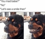 You Mad Babe - No - Let's See A Smile Then