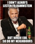 I Don't Always Listen To Rammstein But When...