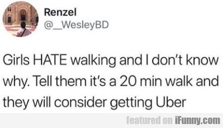 Girls HATE walking and I don't know why
