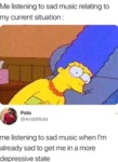 Me Listening To Sad Music Relating To My Current..