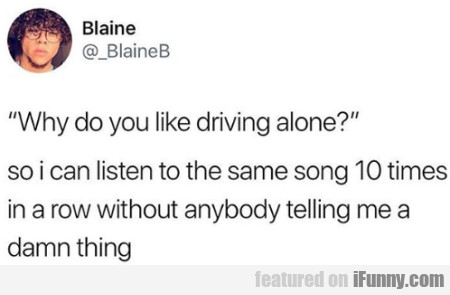Why Do You Like Driving Alone? - So I Can Listen..