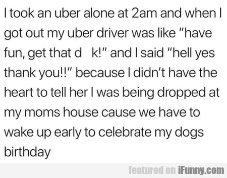 I took an Uber alone at 2am and when I got...