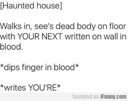 Haunted House - Walks In, See's Dead Body On...