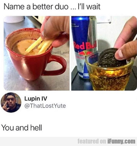 Name A Better Duo ... I'll Wait - You And Hell
