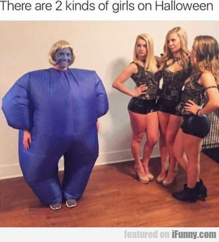 There Are 2 Kinds Of Girls On Halloween