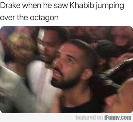 Drake When He Saw Khabib Jumping Over The...