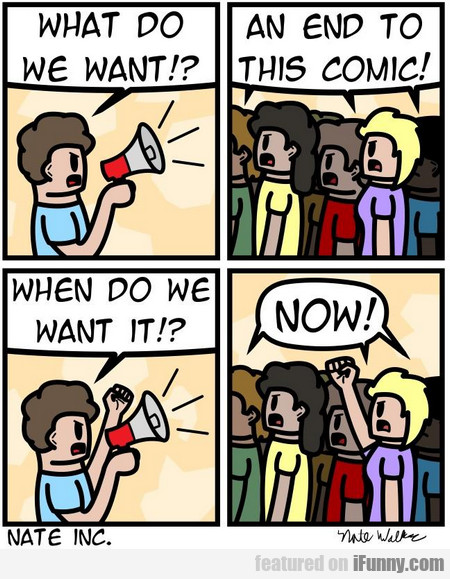 what do we want!? an end to this comic!