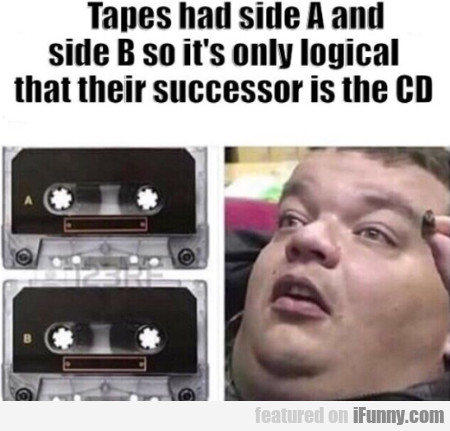 Tapes Had Side A And Side B So It's Only...