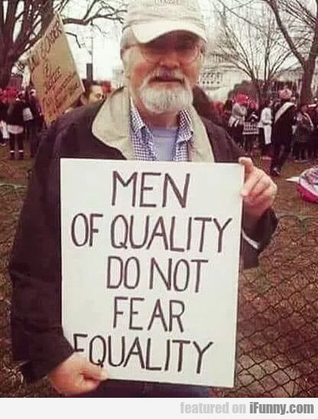 Men Of Quality Do Not Fear Equality...