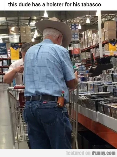 This dude has a holster for his tabasco..