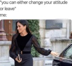 You Can Either Change Your Attitude Or Leave...