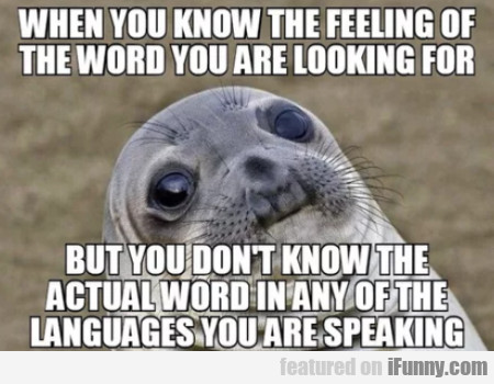 When You Know The Feeling Of The Word You Are...